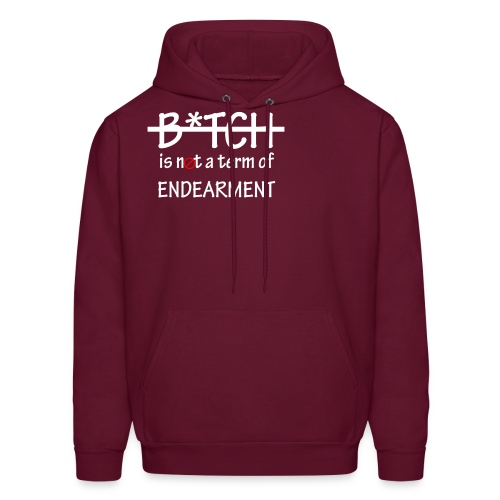 Bitch is not a term of Endearment - White Font - Men's Hoodie