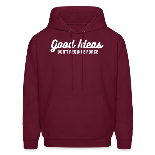 Good Ideas Don't Require Force - Men's Hoodie