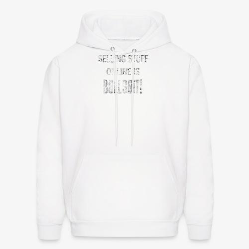 Selling Stuff Online is Bullshit, Funny tshirt - Men's Hoodie