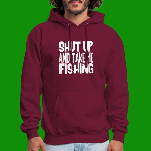 Shut Up & Take Me Fishing - Men's Hoodie