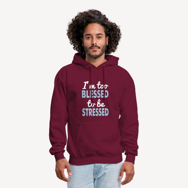 I'M TO BLESSED TO BE STRESSED