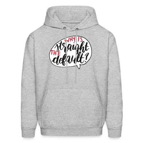 Why Is Straight The Default - Men's Hoodie
