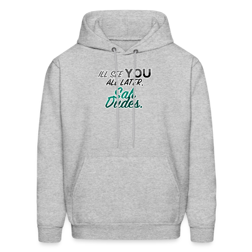 I'll see you all later, San Dudes. - Men's Hoodie