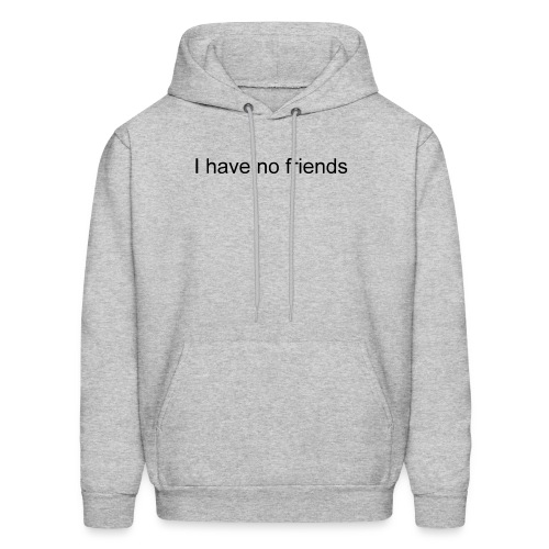 I have no friends - Men's Hoodie