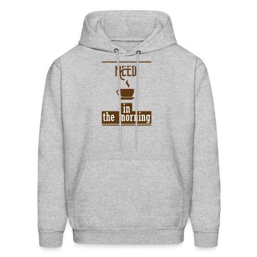 Need coffee in the morning - Men's Hoodie