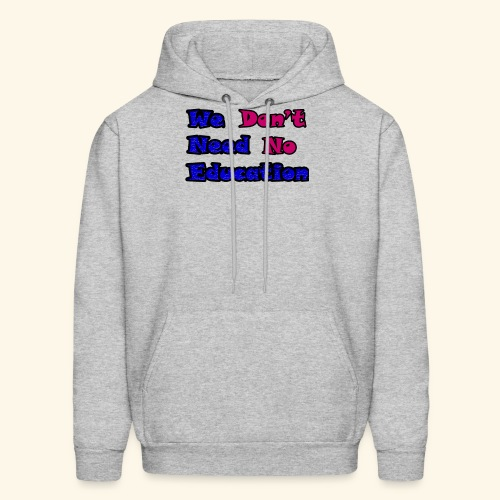 WE DON'T NEED TO EDUCATION back to school - Men's Hoodie
