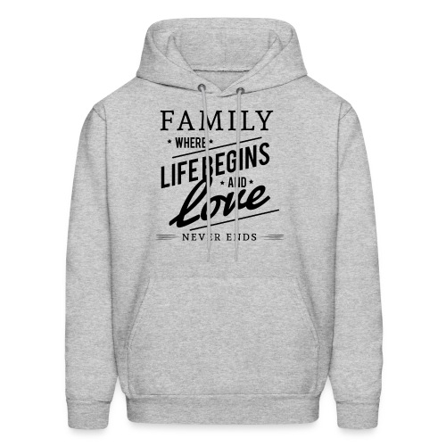 Family Where Life Begins and Love Never Ends - Men's Hoodie