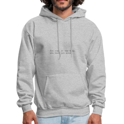 You come at the king, you best not miss - Men's Hoodie