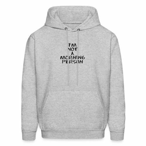 I'm Not A Morning Person - Men's Hoodie