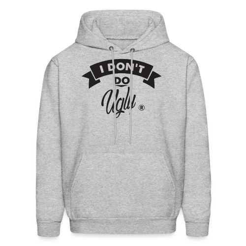 I Don't Do Ugly - Men's Hoodie