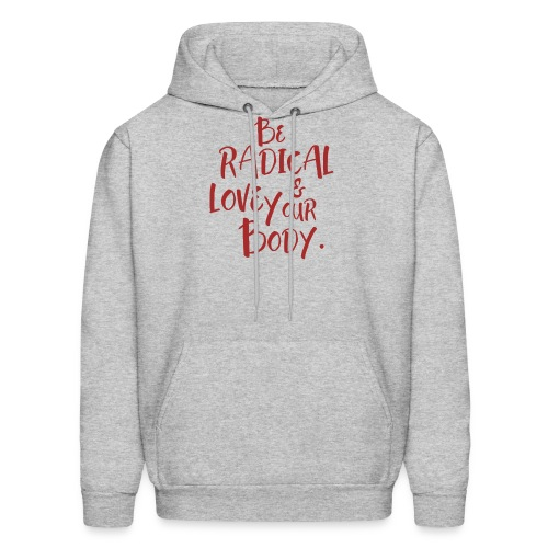 Be Radical & Love Your Body. - Men's Hoodie
