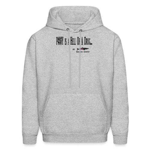 Pussy is a hell of a drug shirt - Men's Hoodie