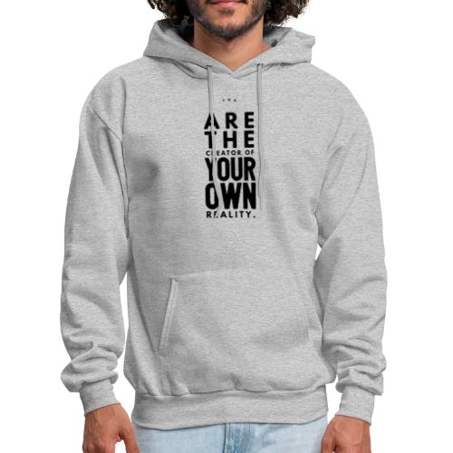 You are the Creator of Your Own Reality - Men's Hoodie