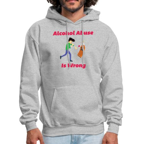 Alcohol Abuse Is Wrong - Men's Hoodie