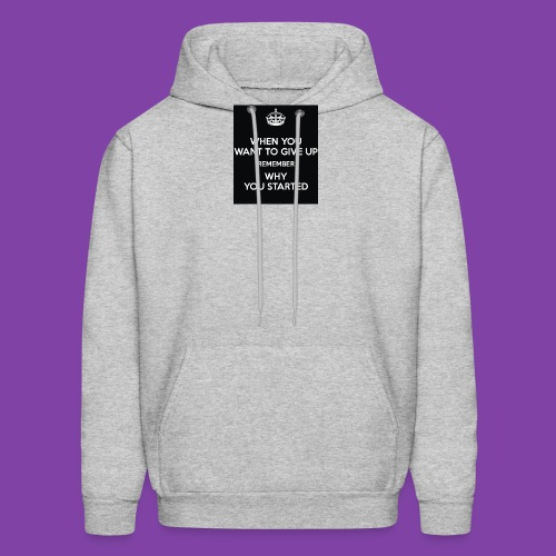 when-you-want-to-give-up-remember-why-you-started- - Men's Hoodie