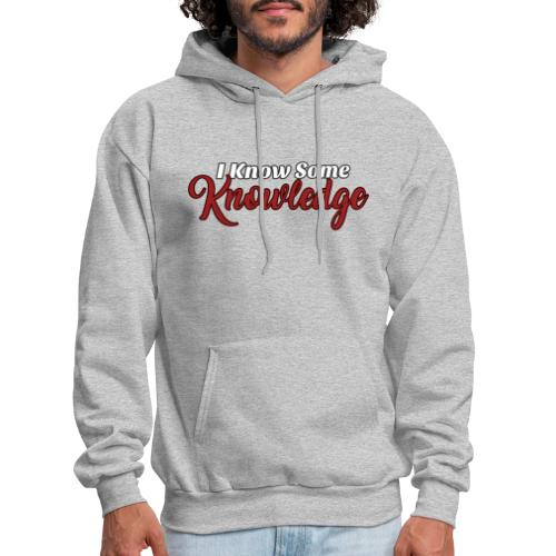I Know Some Knowledge - Men's Hoodie