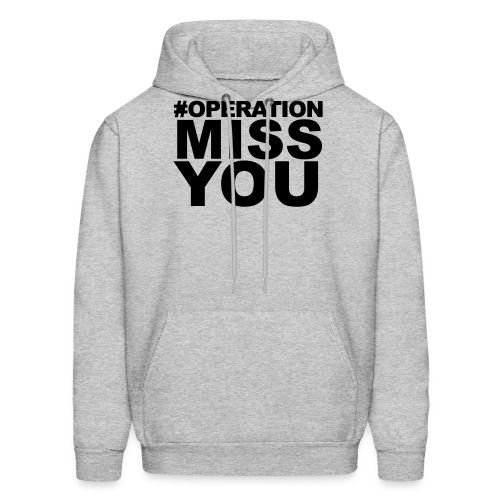 Operation Miss You - Men's Hoodie