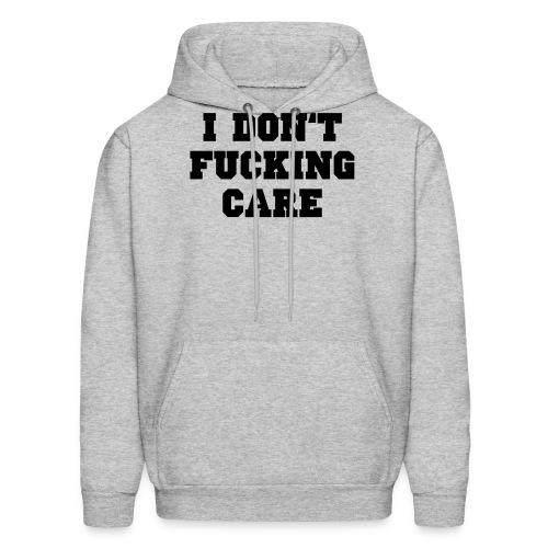 I don't fucking care - Men's Hoodie