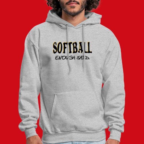 Softball Enough Said - Men's Hoodie