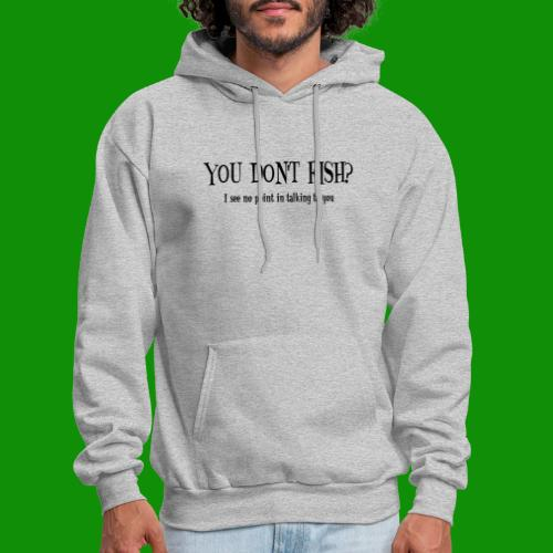 You Don't Fish - Men's Hoodie