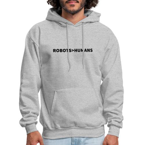 ROBOTS ARE GREATER THAN HUMANS (Dark) - Men's Hoodie