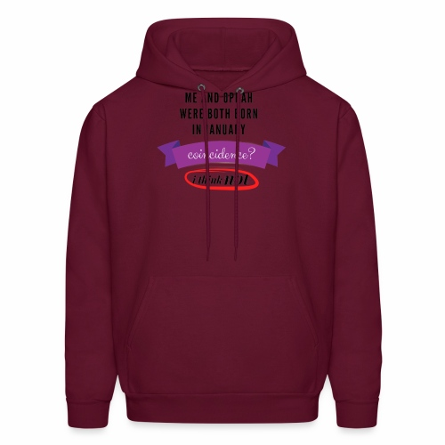 Me And Oprah Were Both Born in January - Men's Hoodie