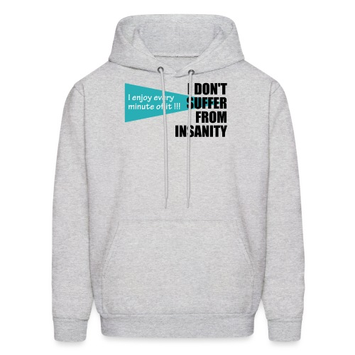 I Don't Suffer From Insanity, I enjoy every minute - Men's Hoodie