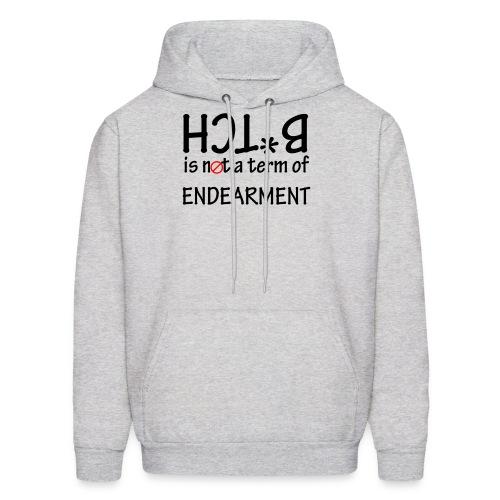 B*tch is not a term of Endearment - Black font - Men's Hoodie