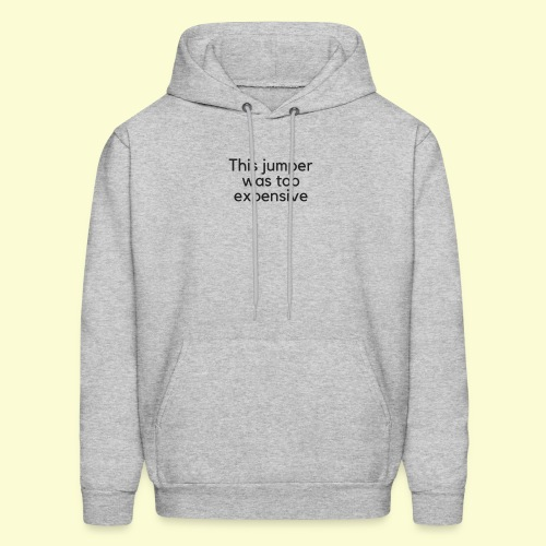 This jumper was too expensive - Men's Hoodie