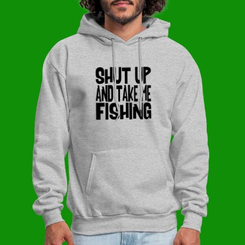 Shut Up & Take Me Fishing - Men's Hoodie