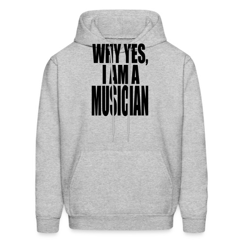 WHY YES I AM A MUSICIAN - Men's Hoodie