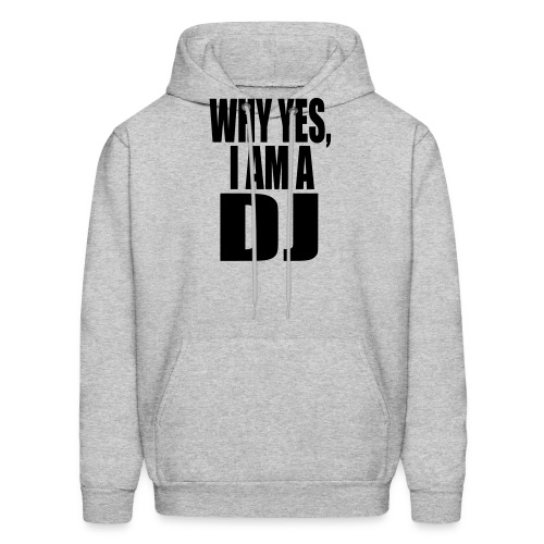 WHY YES I AM A DJ - Men's Hoodie