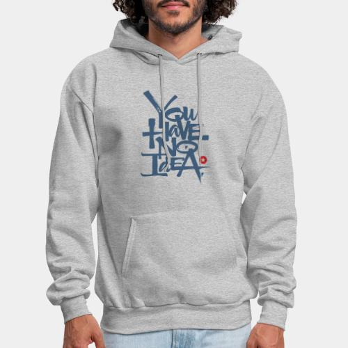 you have no idea - Men's Hoodie