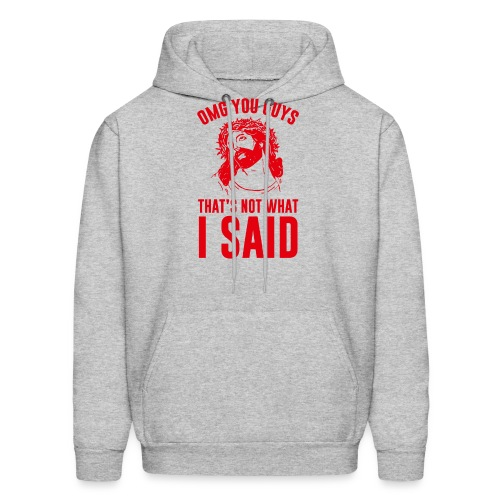 OMG you guys that s not what I said - Men's Hoodie