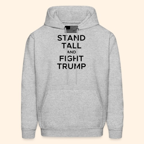 Stand Tall and Fight Trump - Men's Hoodie