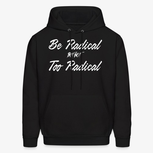 Be Radical but not Too Radical - Men's Hoodie