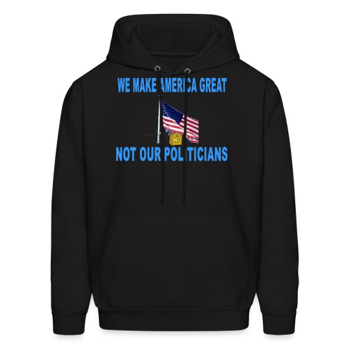 We make America great not our politicians - Men's Hoodie