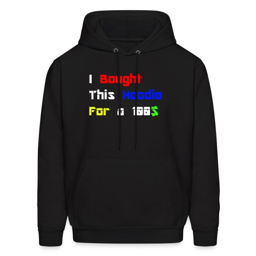 I bought this hoodie for 100$ - Men's Hoodie