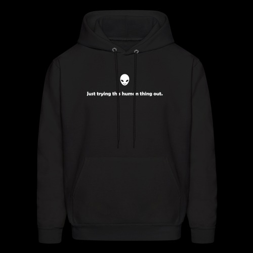 Just trying this human thing out - Men's Hoodie