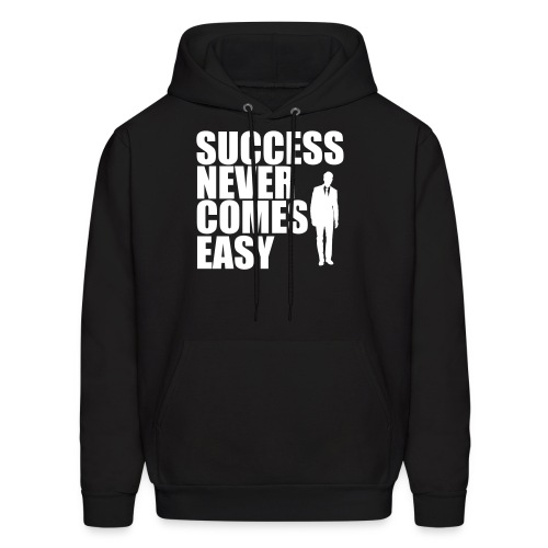 Success Never Comes Easy - Men's Hoodie