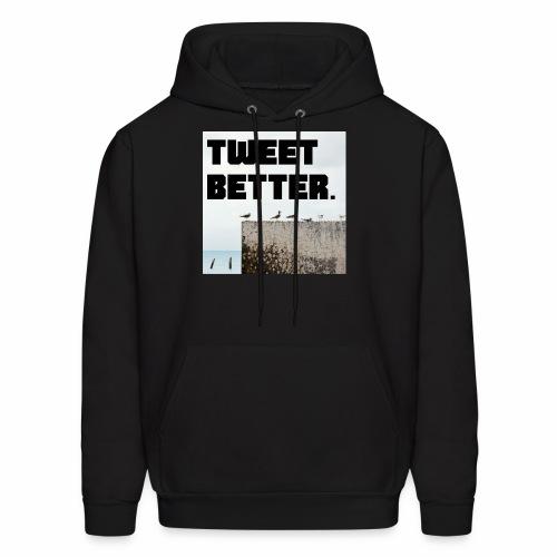 Tweet Better - Men's Hoodie