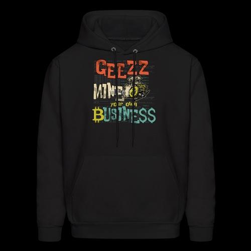 Geezz, Mine Your Own Business! - Men's Hoodie