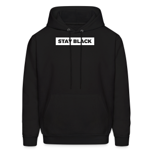 STAY BLACK - Men's Hoodie
