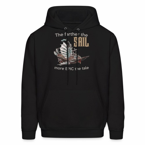 The farther the SAIL, more EPIC the tale - Men's Hoodie