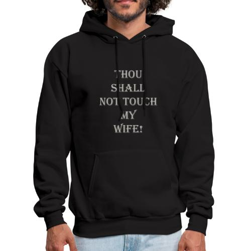 GRAY THOU SHALL NOT TOUCH MY WIFE - Men's Hoodie