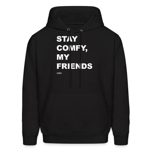 Stay Comfy, My Friends - Men's Hoodie
