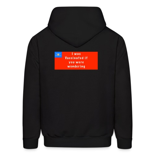 I was Vaccinated if you were wondering - Men's Hoodie