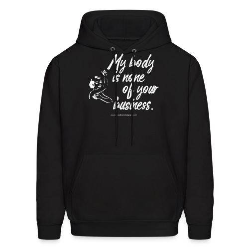 My Body Is None Of Your Business - Men's Hoodie