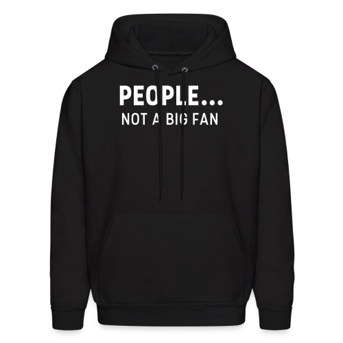 Not A Big Fan T-Shirt - Men's Hoodie