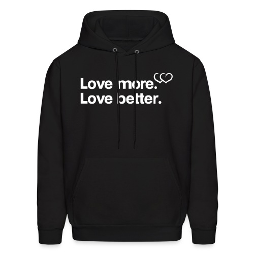 Love more. Love better. Collection - Men's Hoodie